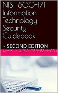 NIST 800-171 Information Technology Security Guidebook: ~ SECOND EDITION