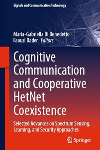 Cognitive Communication and Cooperative HetNet Coexistence: Selected Advances on Spectrum Sensing, Learning (repost)