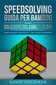 Speedsolving: Guida per Bambini alla Soluzione del Cubo di Rubik