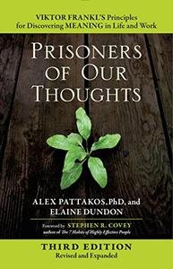Prisoners of Our Thoughts: Viktor Frankl's Principles for Discovering Meaning in Life and Work, 3rd Edition