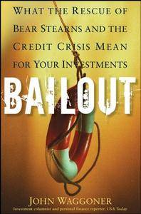 Bailout: What the Rescue of Bear Stearns and the Credit Crisis Mean for Your Investments (Repost)