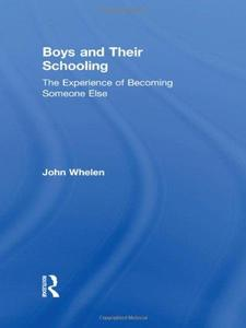 Boys and Their Schooling: The Experience of Becoming Someone Else (Routledge Research in Education)