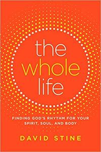 The Whole Life: Finding God's Rhythm for Your Spirit, Soul, and Body