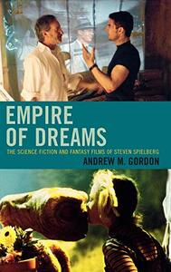 Empire of Dreams: The Science Fiction and Fantasy Films of Steven Spielberg [Repost]