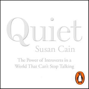 «Quiet: The Power of Introverts in a World That Can't Stop Talking» by Susan Cain
