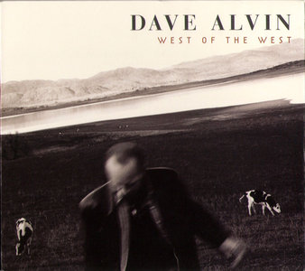 Dave Alvin - West Of The West (2006)