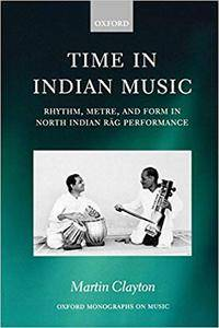 Time in Indian Music: Rhythm, Metre, and Form in North Indian Rag Performance