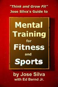Jose Silva's Guide to Mental Training for Fitness and Sports: Think and Grow Fit