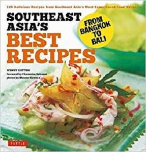 Southeast Asia's Best Recipes: From Bangkok to Bali [Southeast Asian Cookbook, 121 Recipes]