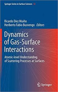 Dynamics of Gas-Surface Interactions: Atomic-level Understanding of Scattering Processes at Surfaces