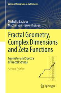Fractal Geometry, Complex Dimensions and Zeta Functions: Geometry and Spectra of Fractal Strings, Second Edition (Repost)