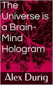 The Universe is a Brain-Mind Hologram