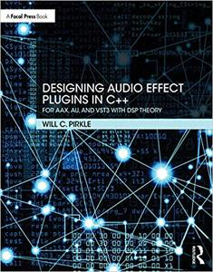 Designing Audio Effect Plugins in C++: For AAX, AU, and VST3 with DSP Theory, Second Edition