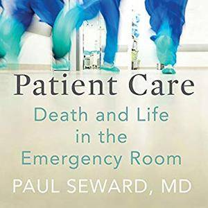 Patient Care: Death and Life in the Emergency Room [Audiobook]
