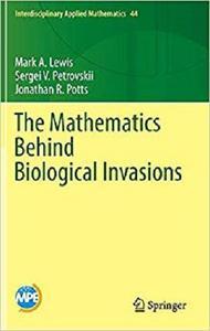 The Mathematics Behind Biological Invasions (Interdisciplinary Applied Mathematics) [Repost]