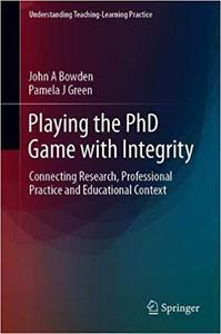 Playing the PhD Game with Integrity: Connecting Research, Professional Practice and Educational Context