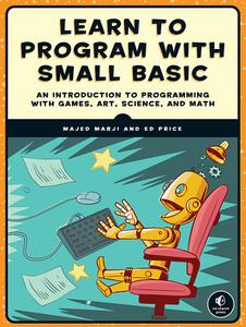 Learn to Program with Small Basic: An Introduction to Programming with Games