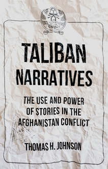 Taliban Narratives : The Use and Power of Stories in the Afghanistan Conflict