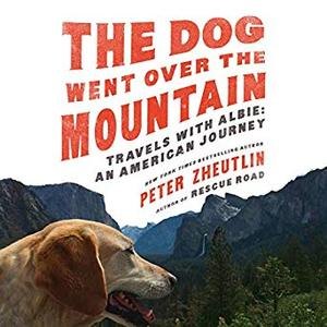 The Dog Went Over the Mountain: Travels with Albie: An American Journey [Audiobook]