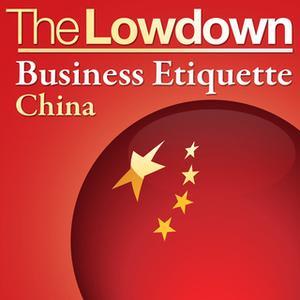 «The Lowdown: Business Etiquette - China» by Florian Loloum