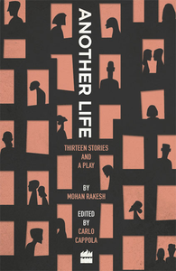 Mohan Rakesh - Another Life: Thirteen Stories and a Play