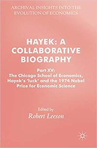 Hayek: A Collaborative Biography: Part XV: The Chicago School of Economics, Hayek's 'luck' and the 1974 Nobel Prize for