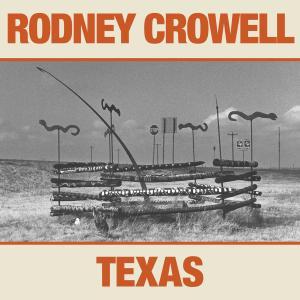 Rodney Crowell - TEXAS (2019)