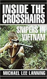 Inside the Crosshairs Snipers in Vietnam