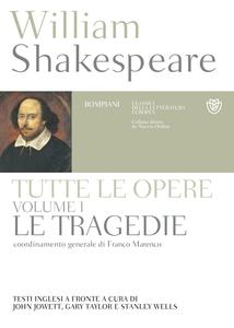 William Shakespeare - Tutte le opere. Testo inglese a fronte. Vol.1. Le tragedie (2015)