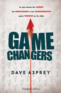 «Game changers. Lo que hacen los líderes, los innovadores y los inconformistas para triunfar en la vida.» by Dave Asprey