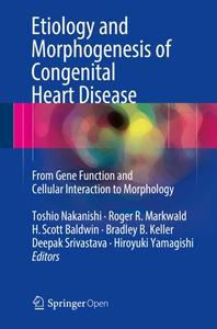 Etiology and Morphogenesis of Congenital Heart Disease: From Gene Function and Cellular Interaction to Morphology