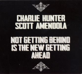 Charlie Hunter & Scott Amendola - Not Getting Behind Is The New Getting Ahead (2012) {Charlie Hunter Music}