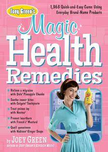 Joey Green's Magic Health Remedies: 1,363 Quick-and-Easy Cures Using Brand-Name Products