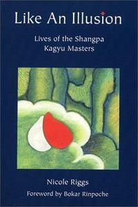 Like An Illusion: Lives of the Shangpa Kagyu Masters