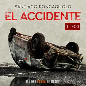 «El accidente T01E03» by Santiago Roncagliolo