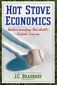 Hot Stove Economics: Understanding Baseball's Second Season