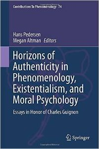 Horizons of Authenticity in Phenomenology, Existentialism, and Moral Psychology: Essays in Honor of Charles Guignon