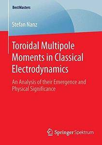 Toroidal Multipole Moments in Classical Electrodynamics: An Analysis of their Emergence and Physical Significance
