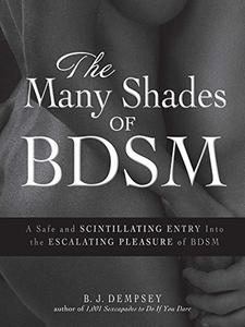 The Many Shades of BDSM: A Safe and Scintillating Entry into the Escalating Pleasure of BDSM (Repost)