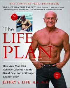 «The Life Plan: How Any Man Can Achieve Lasting Health, Great Sex, and a Stronger, Leaner Body» by Jeffry S. Life