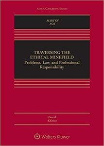 Traversing the Ethical Minefield: Problems, Law, and Professional Responsibility (Aspen Casebook) 4th Edition