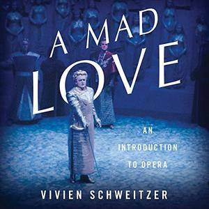 A Mad Love: An Introduction to Opera [Audiobook]