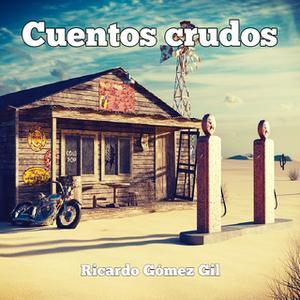 «Cuentos Crudos» by Ricardo Gómez Gil