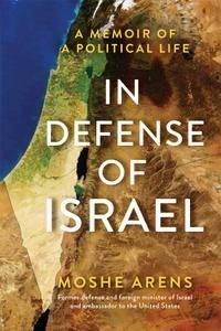 In Defense of Israel: A Memoir of a Political Life