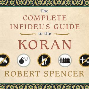 «The Complete Infidel's Guide to the Koran» by Robert Spencer
