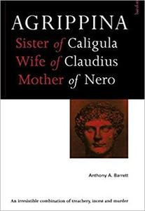Agrippina: Sex, Power, and Politics in the Early Empire