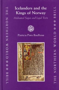 Icelanders and the Kings of Norway: Mediaeval Sagas and Legal Texts (The Northern World, 17) (The Northern World, V. 17)