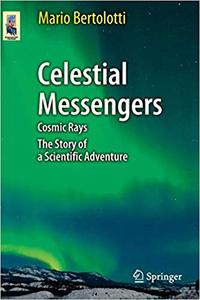 Celestial Messengers: Cosmic Rays: The Story of a Scientific Adventure