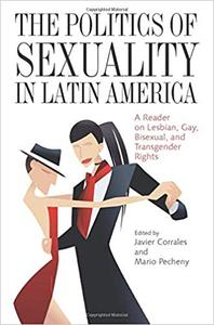 The Politics of Sexuality in Latin America: A Reader on Lesbian, Gay, Bisexual, and Transgender Rights