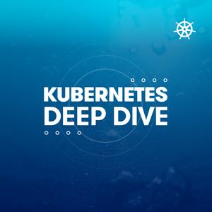 Kubernetes Deep Dives